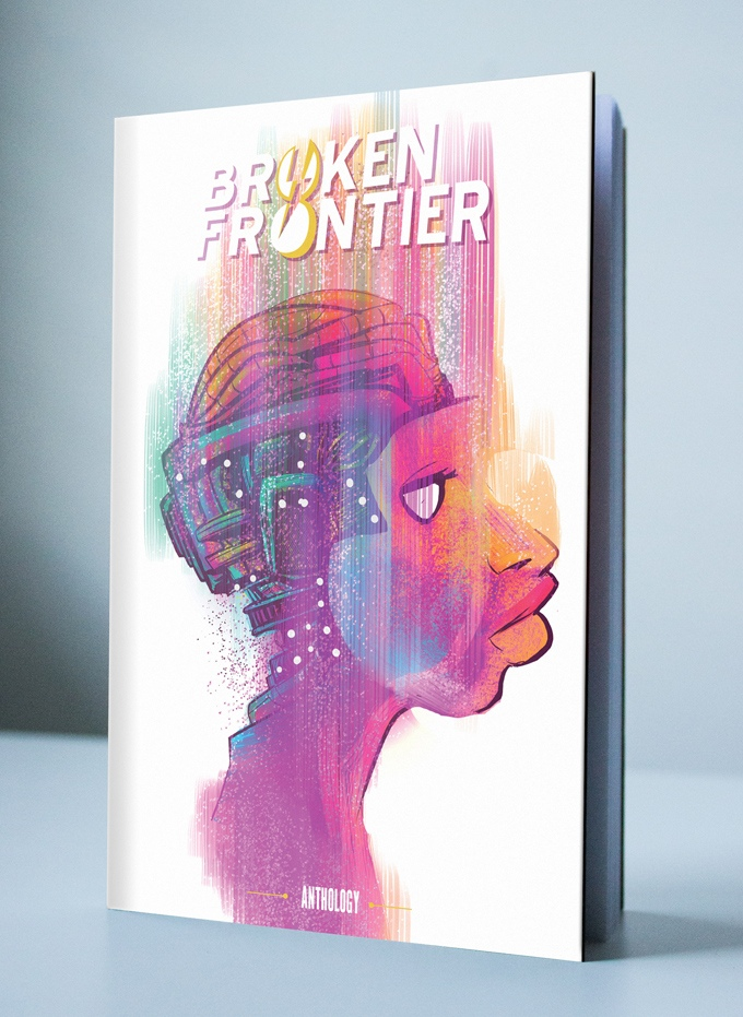 Let's Kickstart This! Broken Frontier: The boldest comics anthology in the galaxy