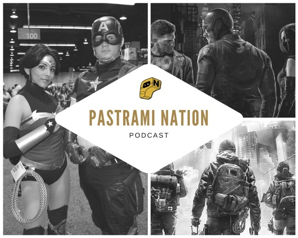 Pastrami Nation Podcast: WonderCon 2016, The Division, Daredevil and More