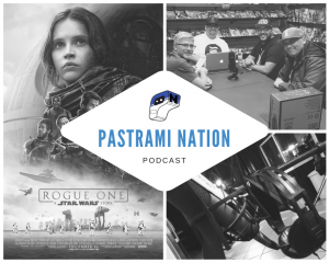 podcast2017 (Pastrami Nation Podcast: Rogue One- A Star Wars Story Round Table)