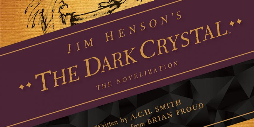 Archaia and the Jim Henson Company Set To Debut 'Jim Henson's The Dark Crystal: The Novelization'