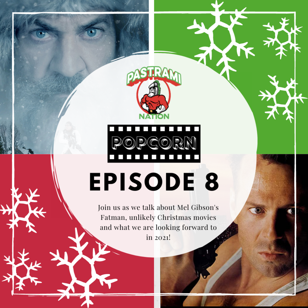 Pastrami Nation Popcorn -Episode 8: Mel Gibson's Fatman, Unlikely Christmas Movies and 2021!
